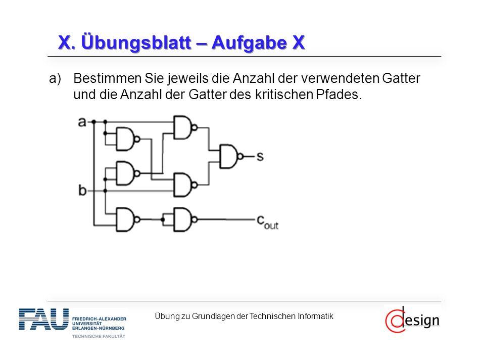 X. Übungsblatt – Aufgabe X a)Bestimmen Sie jeweils die Anzahl der verwendeten Gatter und die Anzahl der Gatter des kritischen Pfades. Übung zu Grundla