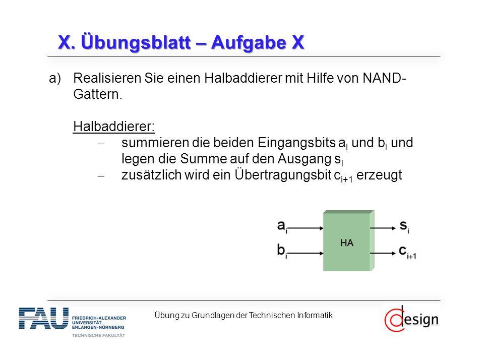 X. Übungsblatt – Aufgabe X a)Realisieren Sie einen Halbaddierer mit Hilfe von NAND- Gattern. Halbaddierer:  summieren die beiden Eingangsbits a i und