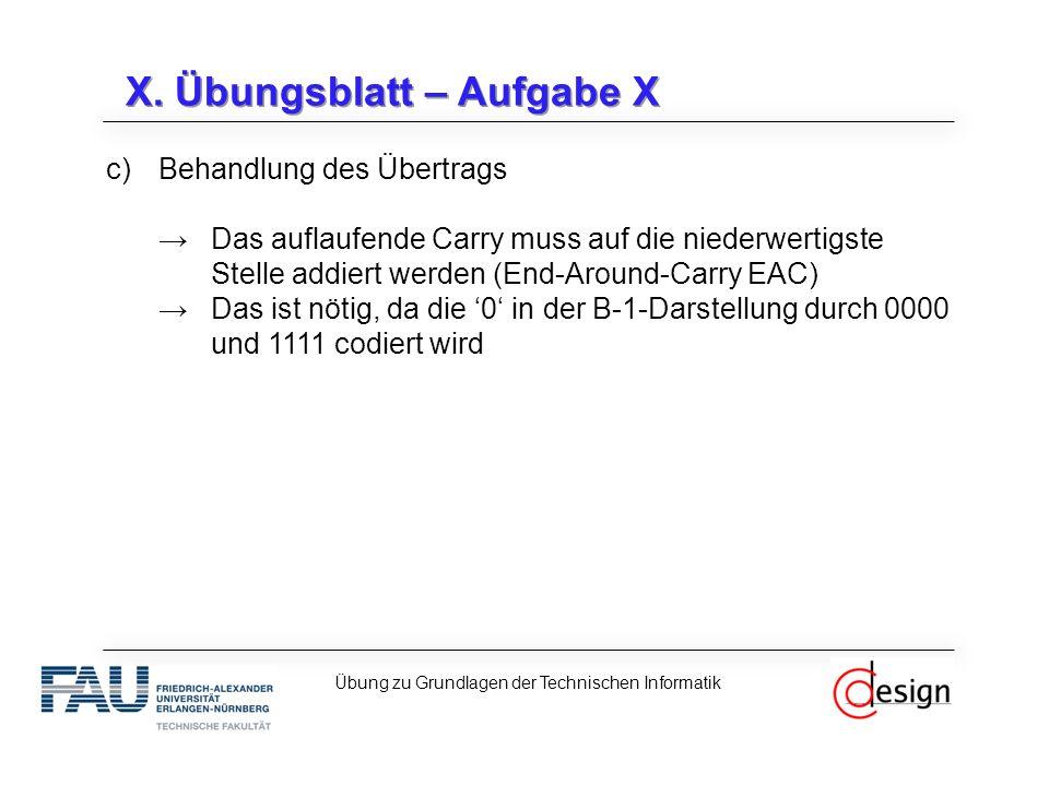 X. Übungsblatt – Aufgabe X c)Behandlung des Übertrags →Das auflaufende Carry muss auf die niederwertigste Stelle addiert werden (End-Around-Carry EAC)