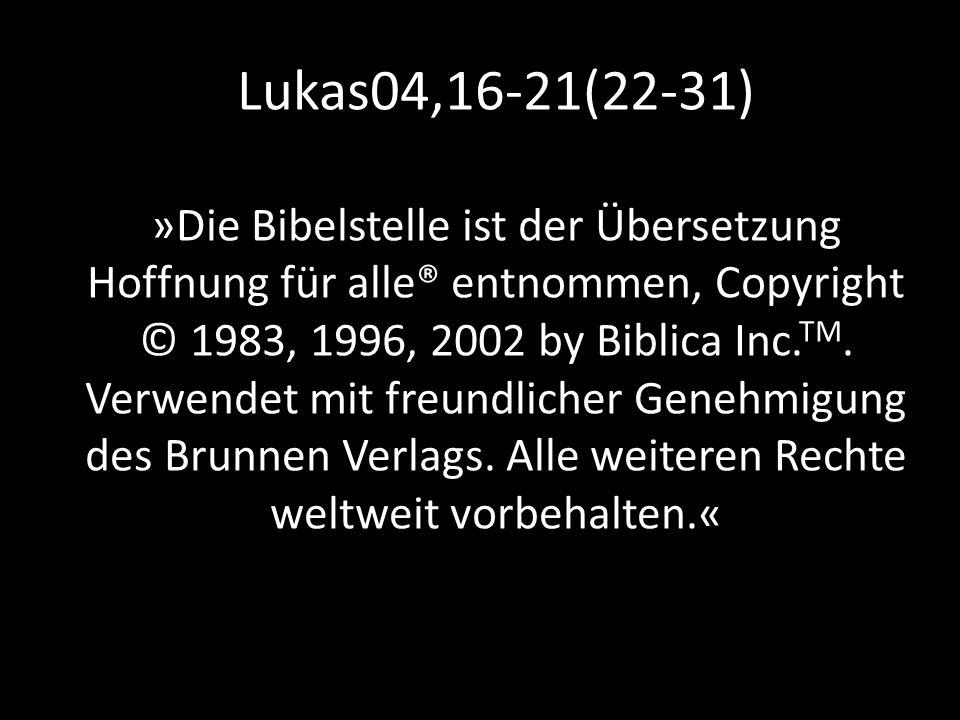 Lukas04,16-21(22-31) »Die Bibelstelle ist der Übersetzung Hoffnung für alle® entnommen, Copyright © 1983, 1996, 2002 by Biblica Inc.