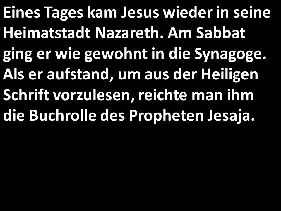 Jesus öffnete sie, suchte eine bestimmte Stelle und las vor: »Der Geist des Herrn ruht auf mir, weil er mich berufen hat.