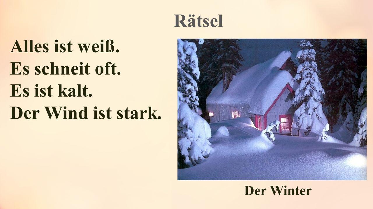 Rätsel Alles ist weiß. Es schneit oft. Es ist kalt. Der Wind ist stark. Der Winter