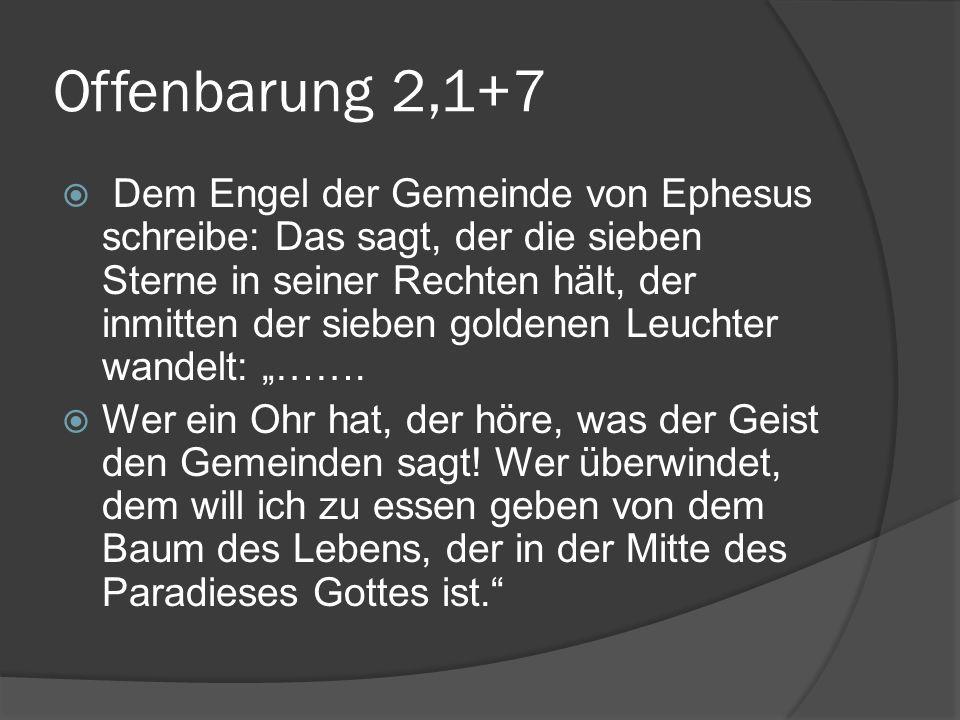Offenbarung 2,1+7  Dem Engel der Gemeinde von Ephesus schreibe: Das sagt, der die sieben Sterne in seiner Rechten hält, der inmitten der sieben golde