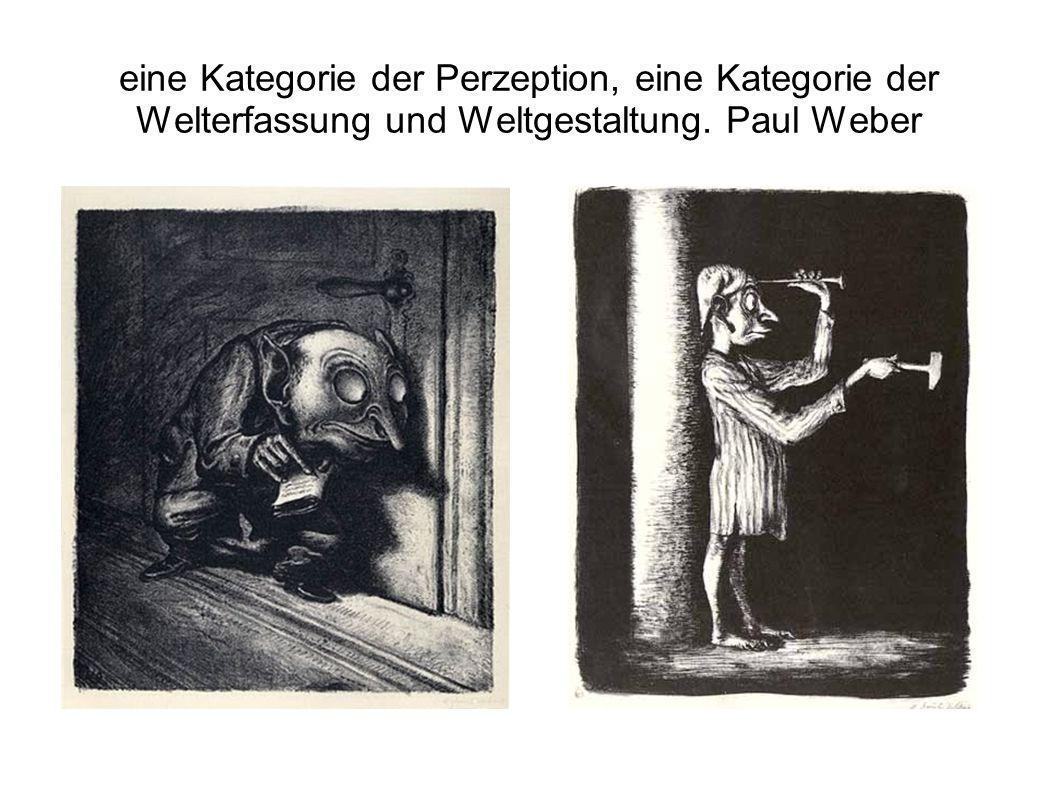 eine Kategorie der Perzeption, eine Kategorie der Welterfassung und Weltgestaltung. Paul Weber