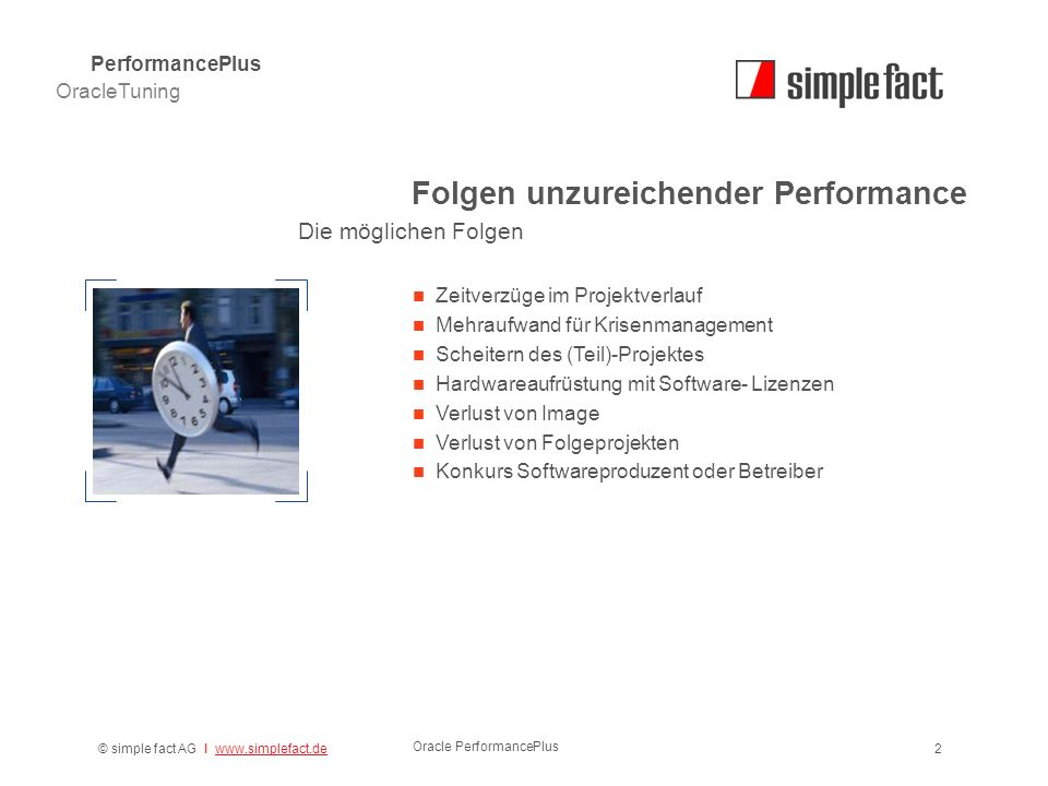 © simple fact AG I www.simplefact.dewww.simplefact.de Oracle PerformancePlus 2 Folgen unzureichender Performance OracleTuning PerformancePlus Die mögl
