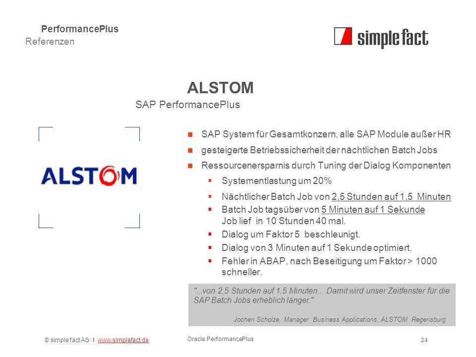 © simple fact AG I www.simplefact.dewww.simplefact.de Oracle PerformancePlus 24 ALSTOM SAP System für Gesamtkonzern, alle SAP Module außer HR gesteige