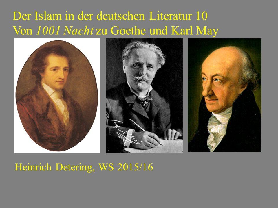 Der Islam in der deutschen Literatur 10 Von 1001 Nacht zu Goethe und Karl May Heinrich Detering, WS 2015/16