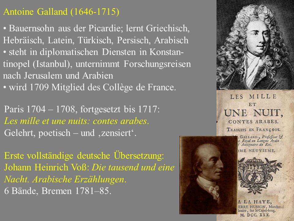 Antoine Galland (1646-1715) Bauernsohn aus der Picardie; lernt Griechisch, Hebräisch, Latein, Türkisch, Persisch, Arabisch steht in diplomatischen Diensten in Konstan- tinopel (Istanbul), unternimmt Forschungsreisen nach Jerusalem und Arabien wird 1709 Mitglied des Collège de France.