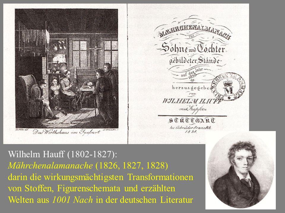 Wilhelm Hauff (1802-1827): Mährchenalamanache (1826, 1827, 1828) darin die wirkungsmächtigsten Transformationen von Stoffen, Figurenschemata und erzählten Welten aus 1001 Nach in der deutschen Literatur