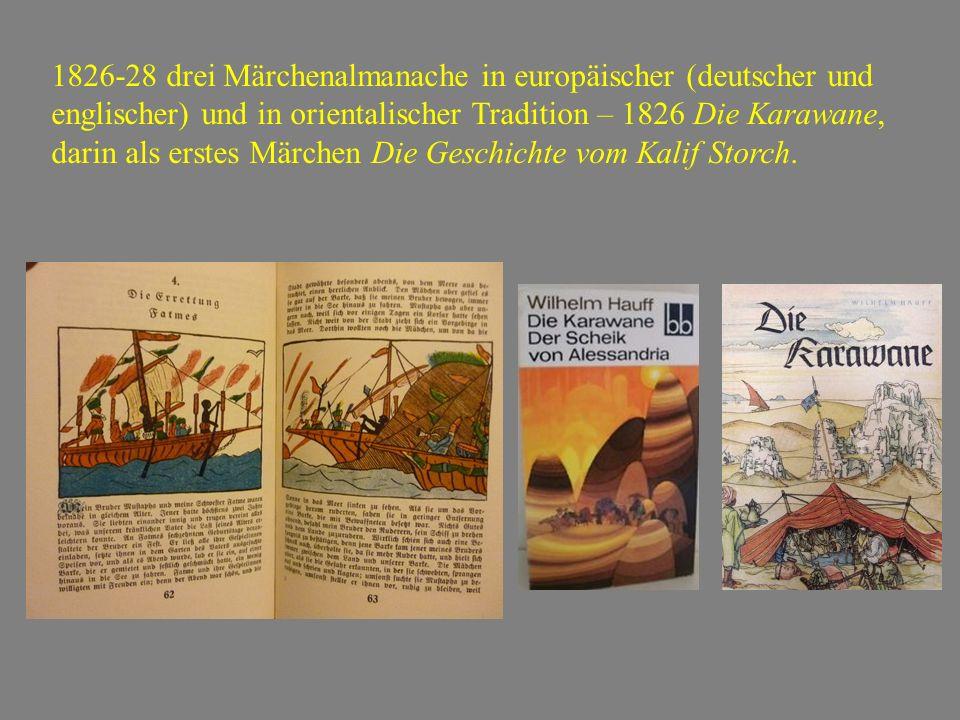 1826-28 drei Märchenalmanache in europäischer (deutscher und englischer) und in orientalischer Tradition – 1826 Die Karawane, darin als erstes Märchen Die Geschichte vom Kalif Storch.