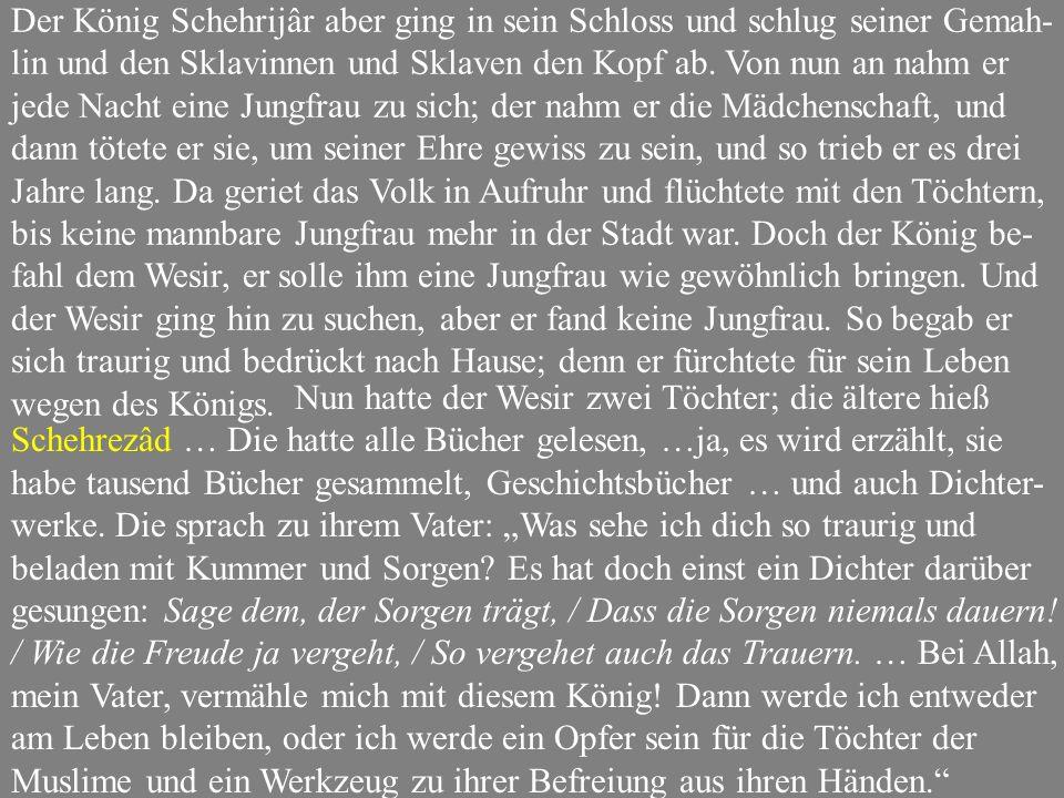 Der König Schehrijâr aber ging in sein Schloss und schlug seiner Gemah- lin und den Sklavinnen und Sklaven den Kopf ab.