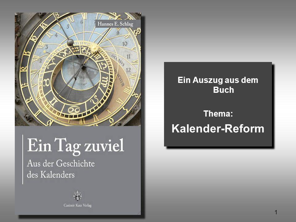 1 Ein Tag zuviel © Hannes Schlag Ein Auszug aus dem Buch Thema: Kalender-Reform Ein Auszug aus dem Buch Thema: Kalender-Reform