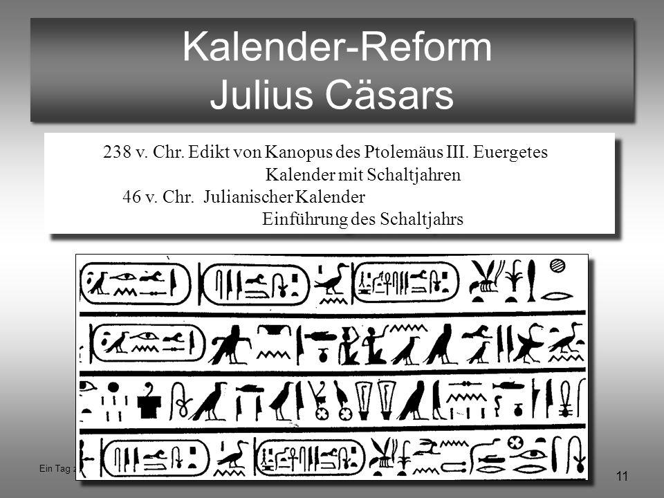 11 Ein Tag zuviel © Hannes Schlag Kalender-Reform Julius Cäsars 238 v. Chr. Edikt von Kanopus des Ptolemäus III. Euergetes Kalender mit Schaltjahren 4