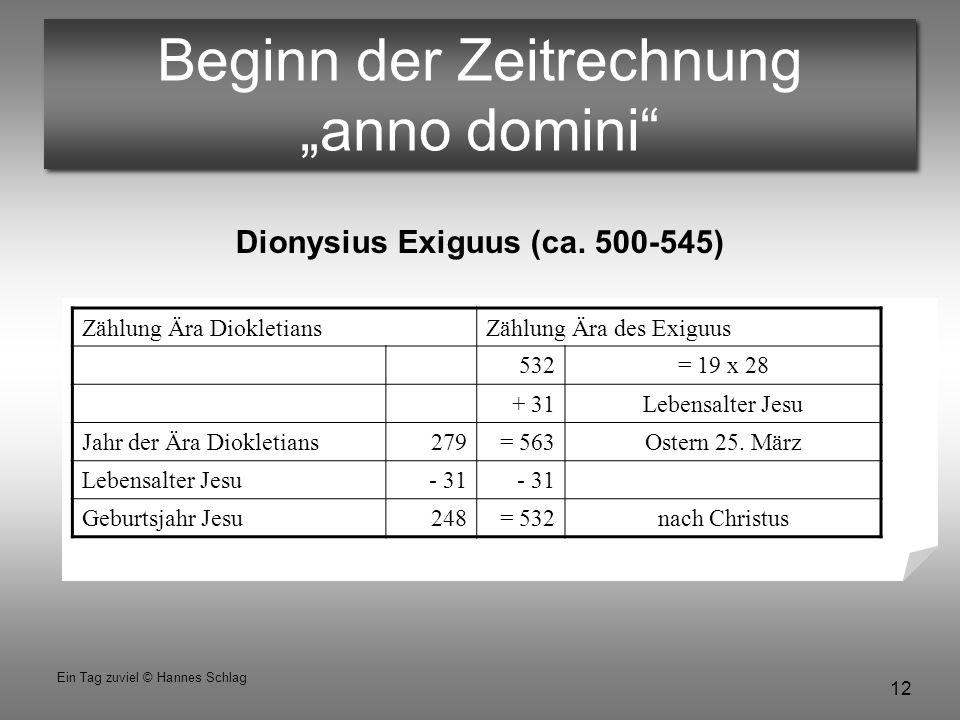 """12 Ein Tag zuviel © Hannes Schlag Beginn der Zeitrechnung """"anno domini"""" Zählung Ära DiokletiansZählung Ära des Exiguus 532= 19 x 28 + 31Lebensalter Je"""