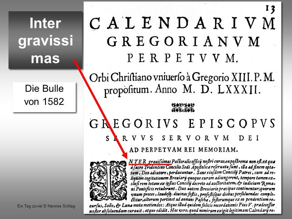 16 Ein Tag zuviel © Hannes Schlag Die Bulle von 1582 Die Bulle von 1582 Inter gravissi mas