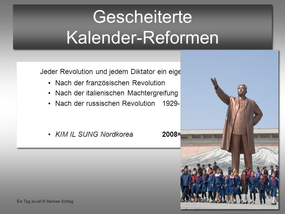18 Ein Tag zuviel © Hannes Schlag Gescheiterte Kalender-Reformen Jeder Revolution und jedem Diktator ein eigener Kalender Nach der französischen Revol