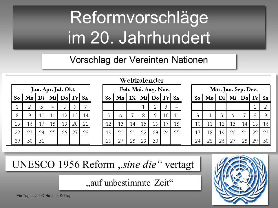 """28 Ein Tag zuviel © Hannes Schlag Reformvorschläge im 20. Jahrhundert Vorschlag der Vereinten Nationen UNESCO 1956 Reform """"sine die"""" vertagt """"auf unbe"""