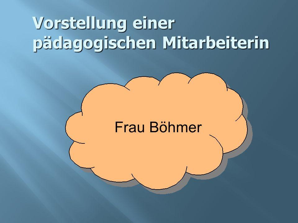 Vorstellung einer pädagogischen Mitarbeiterin Frau Böhmer