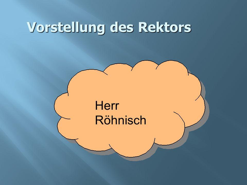 Vorstellung des Rektors Herr Röhnisch