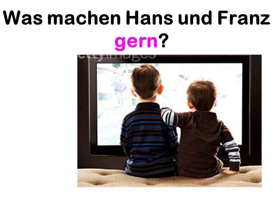 Was machen Hans und Franz gern?