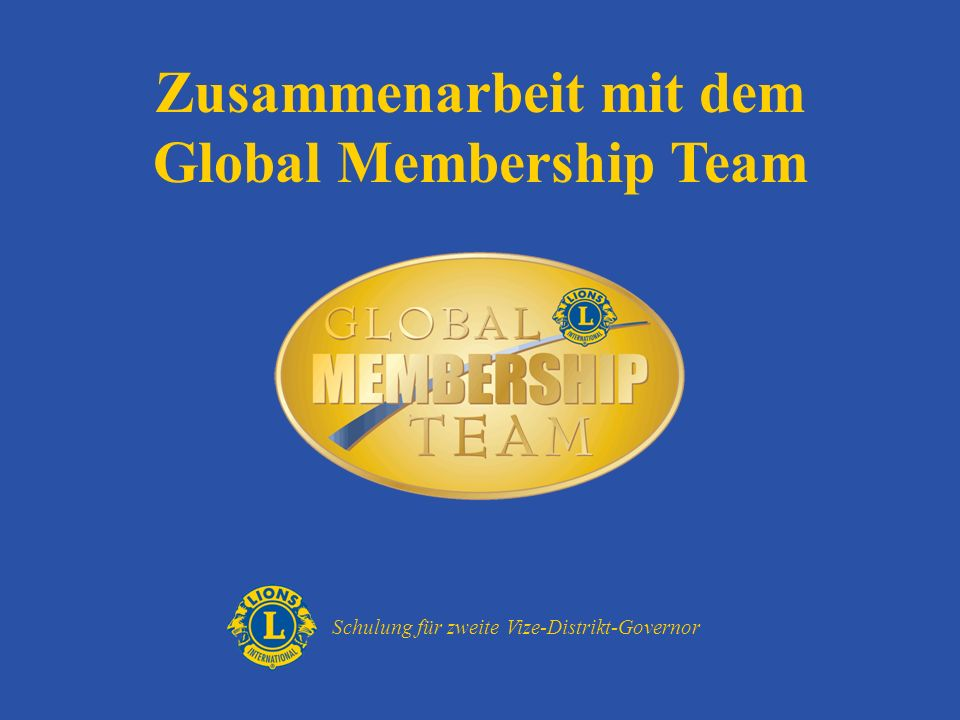 Das Global Membership Team Im Juli 2008 ins Leben gerufen Unterstüzt Mitgliederwachstumsbemühungen aktiv in jedem konsitutionellen Gebiet Spricht lokale Bedürfnisse durch spezifische, mitgliedschaftsbezogene Programme/Lösungen an 1