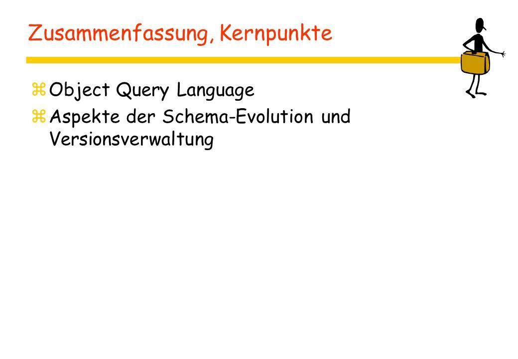 Zusammenfassung, Kernpunkte zObject Query Language zAspekte der Schema-Evolution und Versionsverwaltung