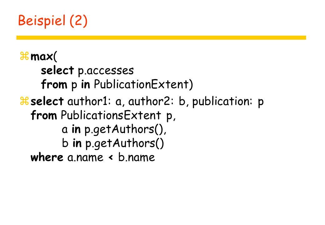 Beispiel (3) zselect aucount, kwcount, partition from publ in PublicationExtent group by aucount: count(publ.getAuthors()), kwcount: count(publ.keywords) having count(partition) > 1 zErgebnistyp: set(struct(aucount: integer, kwcount: integer, partition: bag(struct(publ: Publication))))