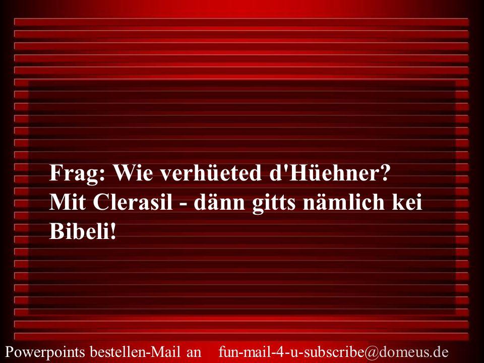 Frag: Wie verhüeted d'Hüehner? Mit Clerasil - dänn gitts nämlich kei Bibeli!