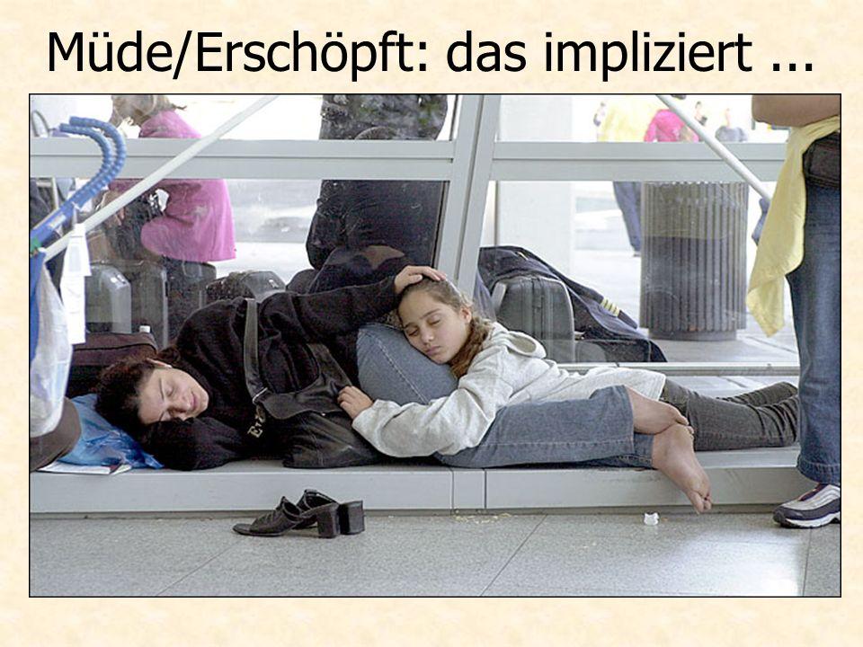 Müde/Erschöpft: das impliziert...