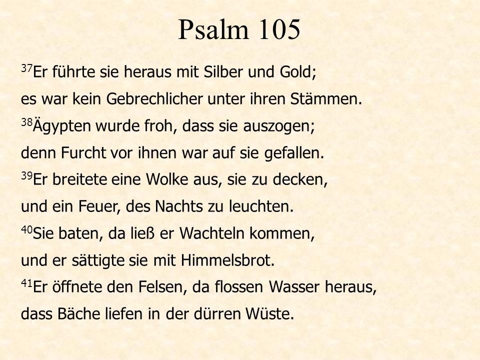 Psalm 105 37 Er führte sie heraus mit Silber und Gold; es war kein Gebrechlicher unter ihren Stämmen.
