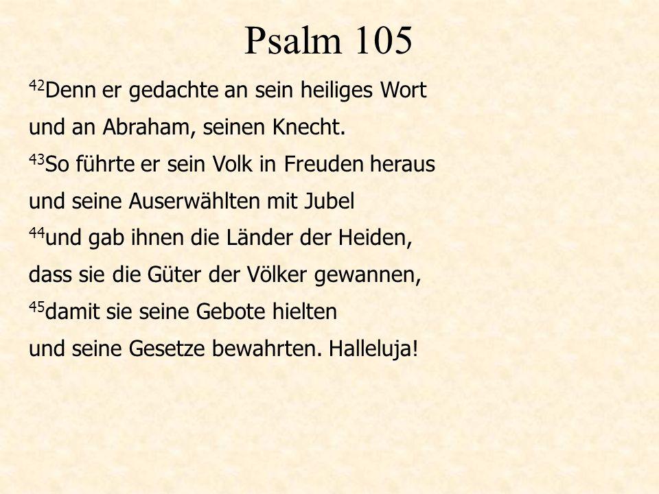 Psalm 105 42 Denn er gedachte an sein heiliges Wort und an Abraham, seinen Knecht.