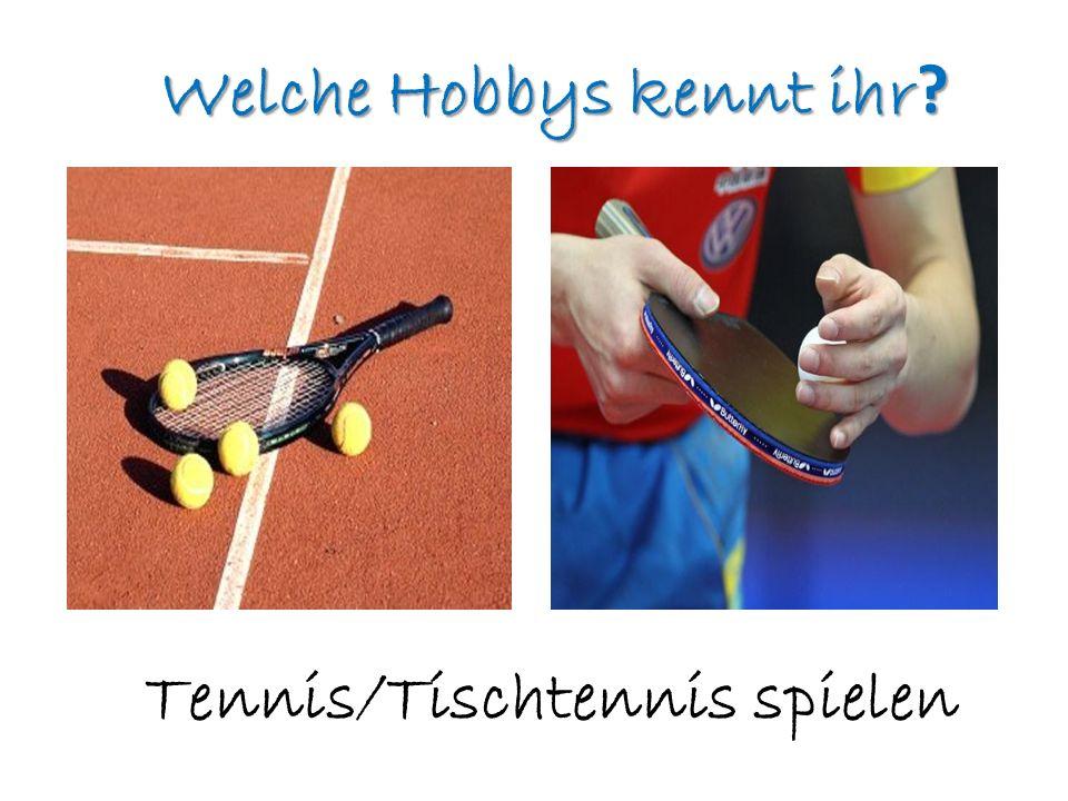 Welche Hobbys kennt ihr ? Tennis/Tischtennis spielen