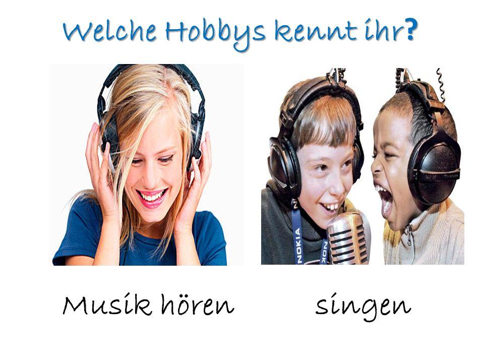 Welche Hobbys kennt ihr ? Musik hören singen
