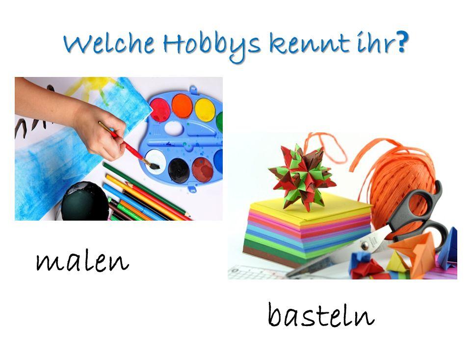 Welche Hobbys kennt ihr ? malen basteln