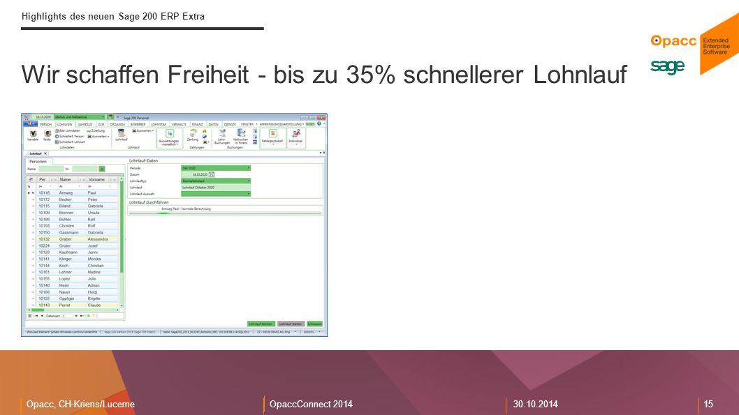 Opacc, CH-Kriens/LucerneOpaccConnect 201430.10.2014 15 Wir schaffen Freiheit - bis zu 35% schnellerer Lohnlauf Highlights des neuen Sage 200 ERP Extra