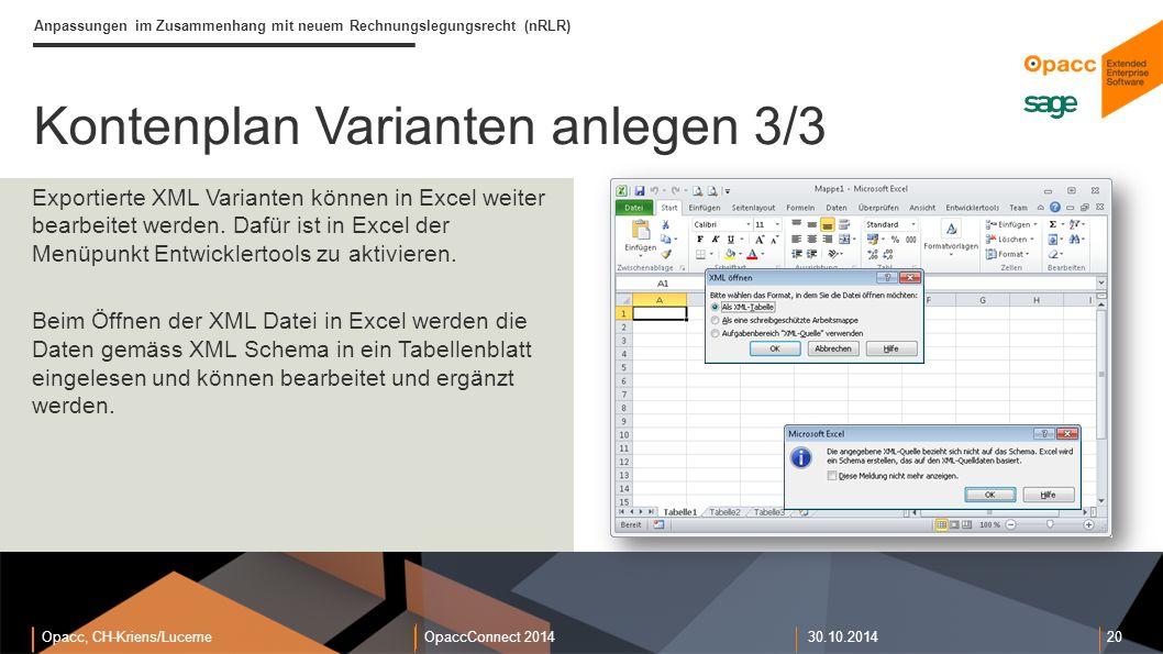 Opacc, CH-Kriens/LucerneOpaccConnect 201430.10.2014 20 Kontenplan Varianten anlegen 3/3 Anpassungen im Zusammenhang mit neuem Rechnungslegungsrecht (nRLR) Exportierte XML Varianten können in Excel weiter bearbeitet werden.