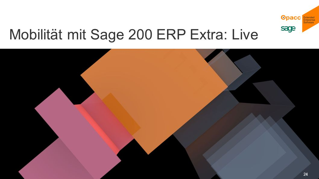 Opacc, CH-Kriens/LucerneOpaccConnect 201430.10.2014 24 Mobilität mit Sage 200 ERP Extra: Live