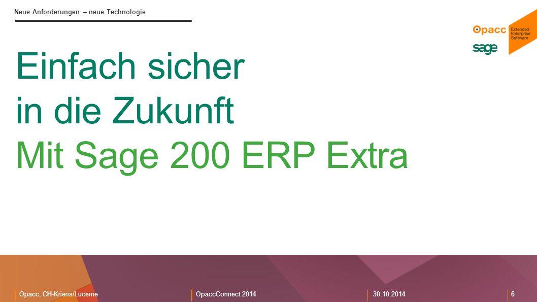 Opacc, CH-Kriens/LucerneOpaccConnect 201430.10.2014 6 Neue Anforderungen – neue Technologie Einfach sicher in die Zukunft Mit Sage 200 ERP Extra