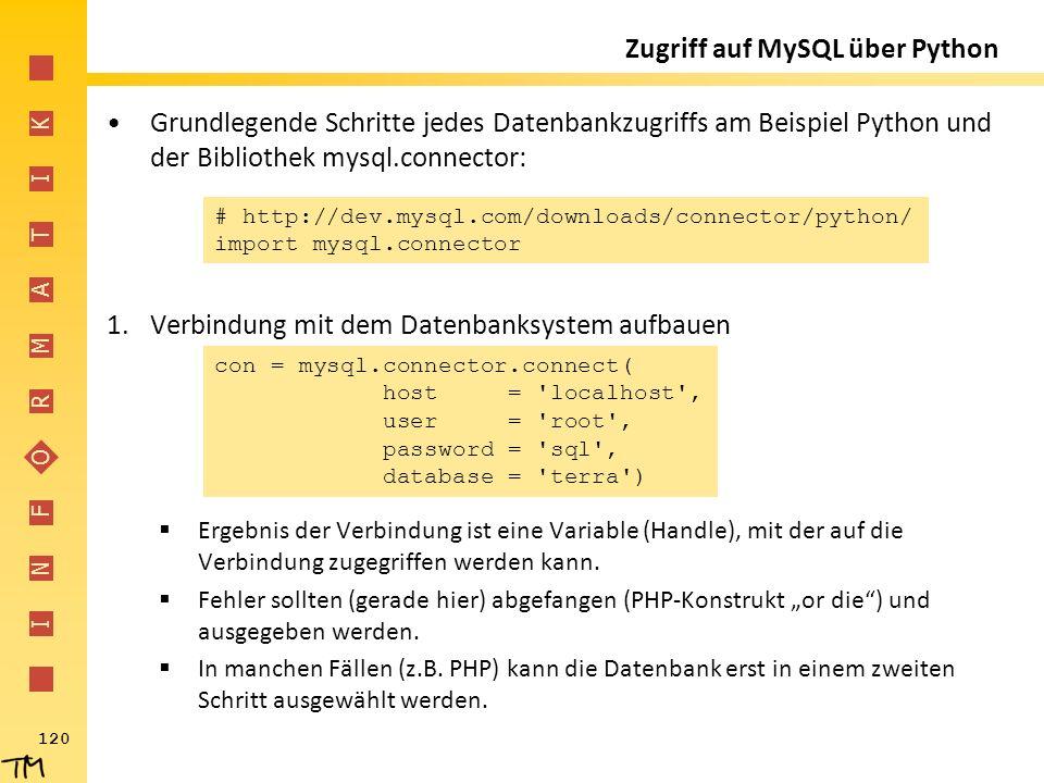 I N F O R M A T I K 120 Zugriff auf MySQL über Python Grundlegende Schritte jedes Datenbankzugriffs am Beispiel Python und der Bibliothek mysql.connec
