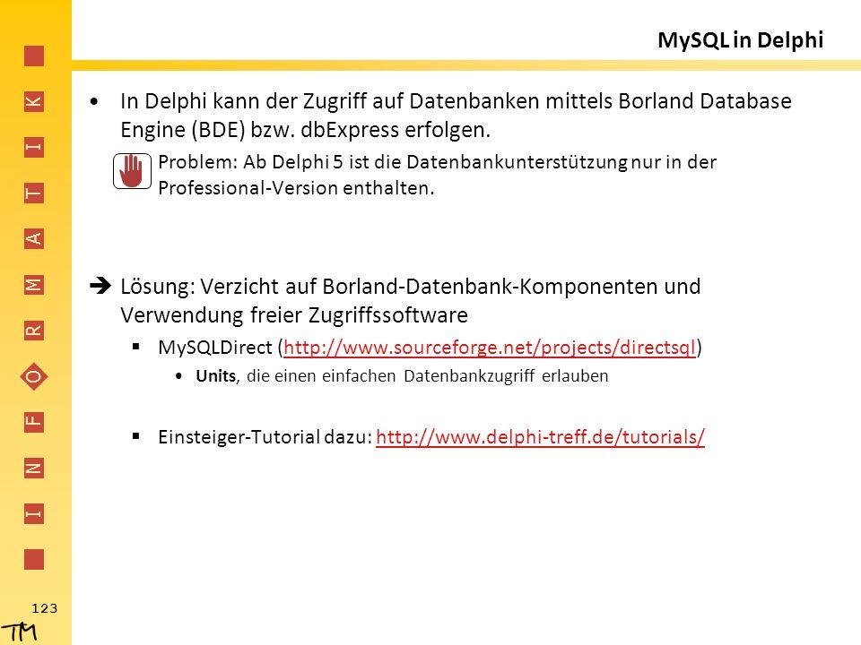 I N F O R M A T I K 123 MySQL in Delphi In Delphi kann der Zugriff auf Datenbanken mittels Borland Database Engine (BDE) bzw. dbExpress erfolgen.  Pr