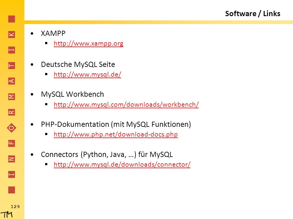 I N F O R M A T I K 129 Software / Links XAMPP  http://www.xampp.org http://www.xampp.org Deutsche MySQL Seite  http://www.mysql.de/ http://www.mysq