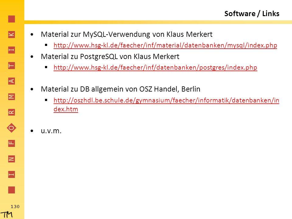 I N F O R M A T I K 130 Software / Links Material zur MySQL-Verwendung von Klaus Merkert  http://www.hsg-kl.de/faecher/inf/material/datenbanken/mysql