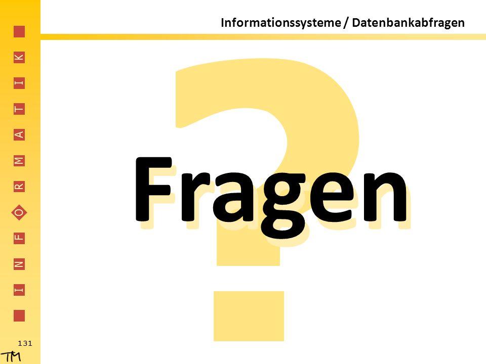 I N F O R M A T I K 131 Informationssysteme / Datenbankabfragen Fragen