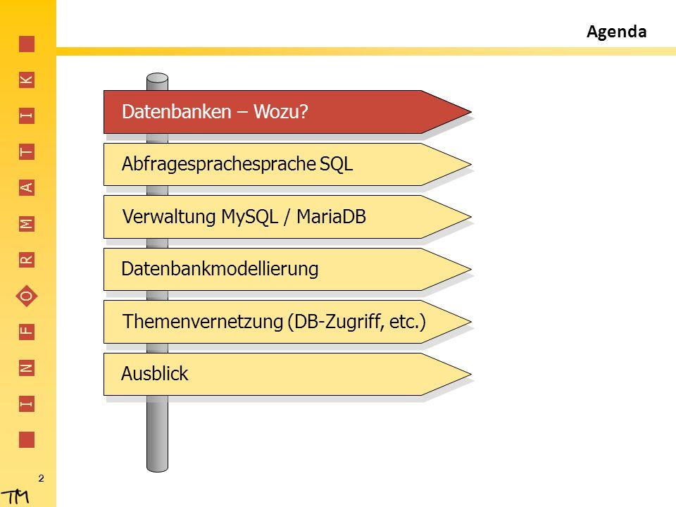 I N F O R M A T I K 2 Agenda Abfragesprachesprache SQLVerwaltung MySQL / MariaDBDatenbankmodellierungThemenvernetzung (DB-Zugriff, etc.)AusblickDatenb