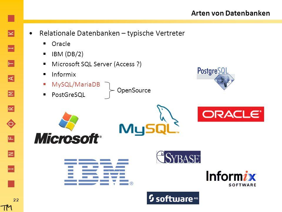 I N F O R M A T I K 22 Arten von Datenbanken Relationale Datenbanken – typische Vertreter  Oracle  IBM (DB/2)  Microsoft SQL Server (Access ?)  In