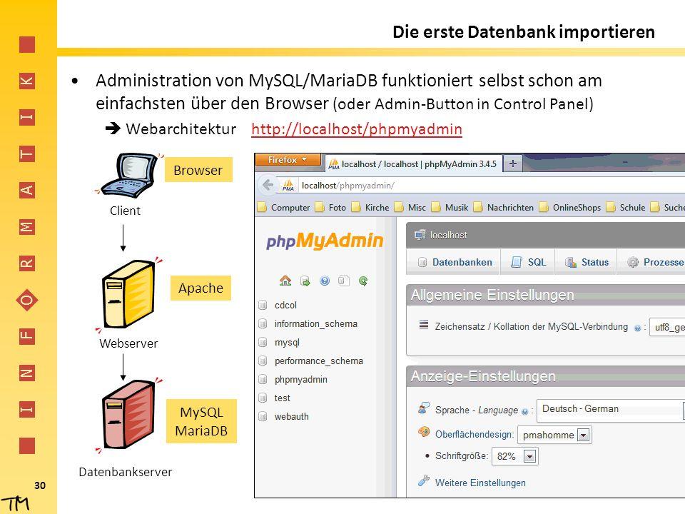 I N F O R M A T I K 30 Die erste Datenbank importieren Administration von MySQL/MariaDB funktioniert selbst schon am einfachsten über den Browser (ode