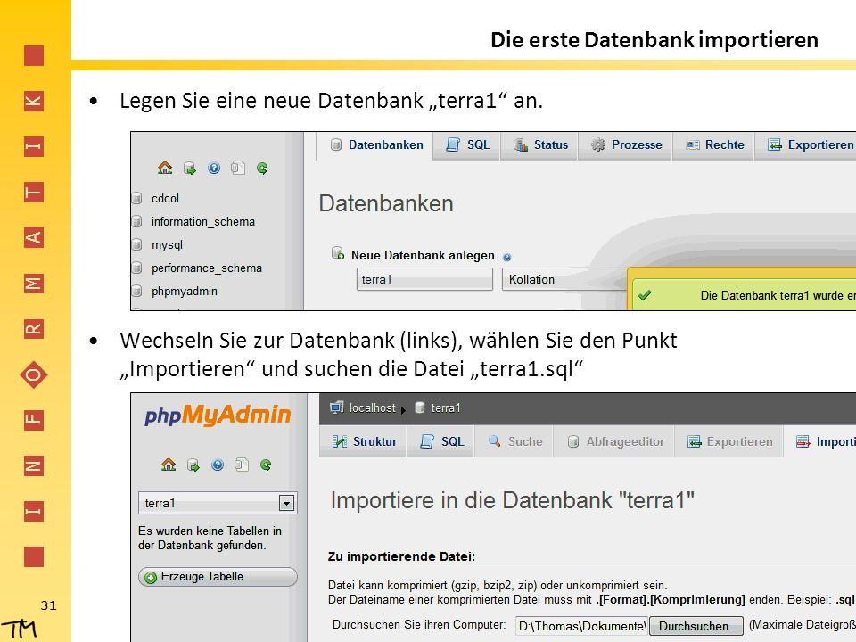 """I N F O R M A T I K 31 Die erste Datenbank importieren Legen Sie eine neue Datenbank """"terra1"""" an. Wechseln Sie zur Datenbank (links), wählen Sie den P"""