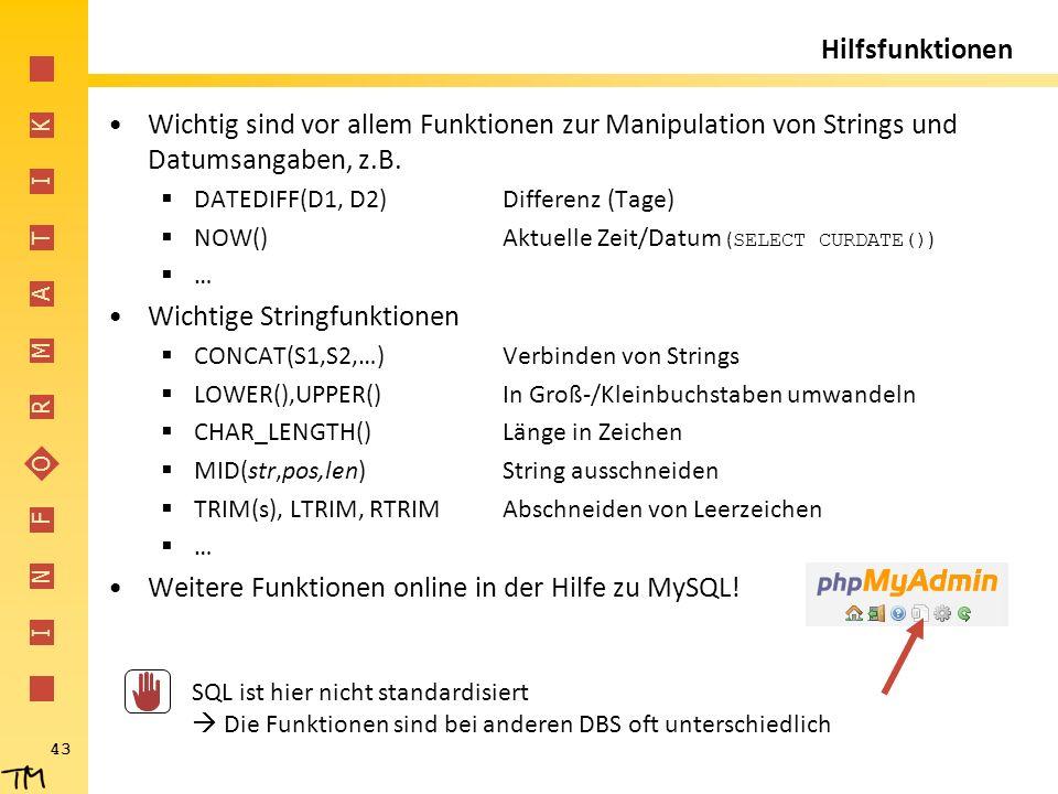 I N F O R M A T I K 43 Hilfsfunktionen Wichtig sind vor allem Funktionen zur Manipulation von Strings und Datumsangaben, z.B.  DATEDIFF(D1, D2)Differ