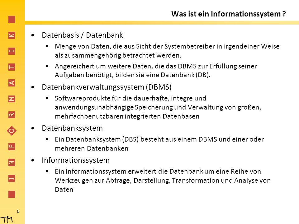 I N F O R M A T I K 5 Was ist ein Informationssystem ? Datenbasis / Datenbank  Menge von Daten, die aus Sicht der Systembetreiber in irgendeiner Weis