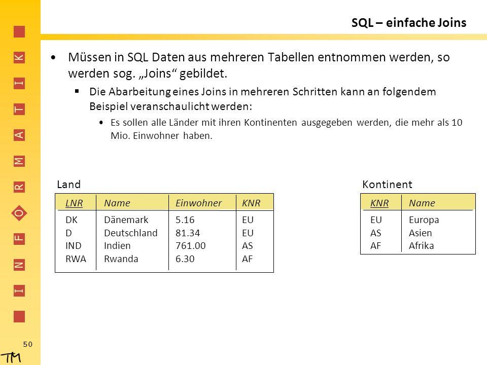"""I N F O R M A T I K 50 SQL – einfache Joins Müssen in SQL Daten aus mehreren Tabellen entnommen werden, so werden sog. """"Joins"""" gebildet.  Die Abarbei"""